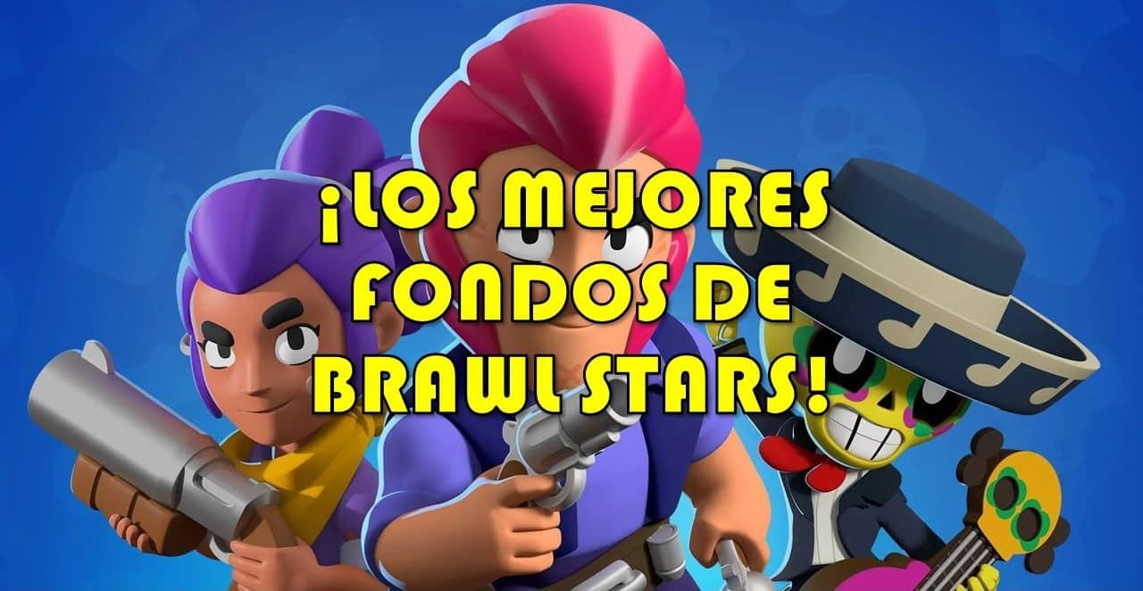 ¡LOS MEJORES FONDOS DE BRAWL STARS!